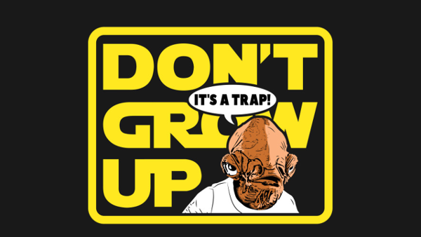 Don't Grow Up! (It's a trap!)